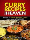 Curry Recipes From Around The World. Delicious Curry Recipe Cookbook For All The Family: A Guide To Mouth Watering Curries From Around The World
