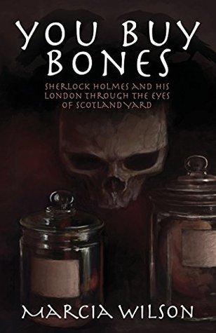 You Buy Bones: Sherlock Holmes and His London Through the Eyes of Scotland Yard