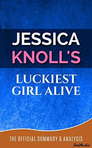 Luckiest Girl Alive: By Jessica Knoll | Official Summary and Analysis - BookMarked (Luckiest Girl Alive Chapter by Chapter Summary, Luckiest Girl Alive, Jessica Knoll, Luckiest Girl Alive Review)