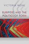 Euripides and the Politics of Form (Martin Classical Lectures)
