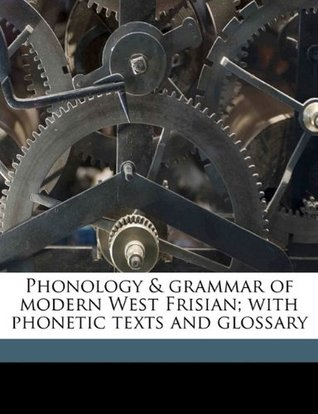 Phonology & Grammar of Modern West Frisian; With Phonetic Texts and Glossary