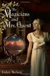 The Magicians and Mrs. Quent by Galen Beckett