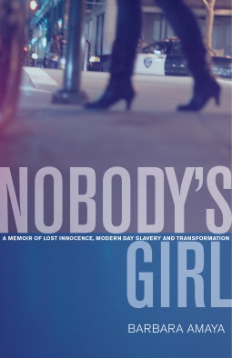 Nobody's Girl: A Memoir of Lost Innocence, Modern Day Slavery and Transformation