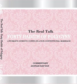 The Real Talk: Forty Hadith of Polygyny: A Woman's Guide to Coping in a Non-Conventional Marriage