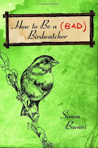 How to Be a (Bad) Birdwatcher by Simon Barnes