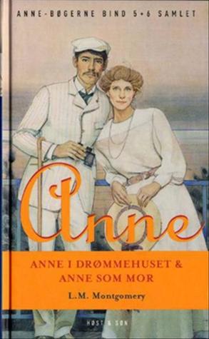 Anne i drømmehuset  & Anne som mor (Anne fra Grønnebakken bind 5+6)