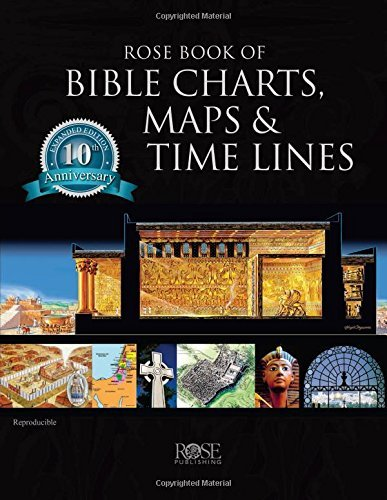 Rose Book of Bible Charts, Maps, and Time Lines: Full-Color Bible Charts, Illustrations of the Tabernacle, Temple, and High Priest, Then and Now Bible Maps, Biblical and Historical Time Lines