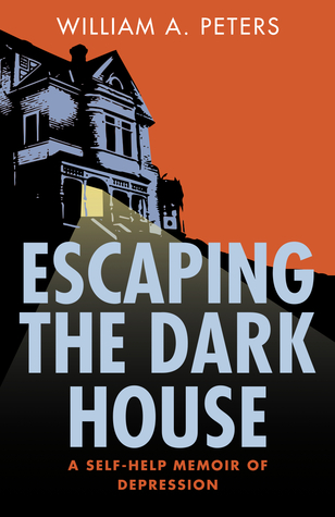 Escaping the Dark House: A Self Help Memoir of Depression