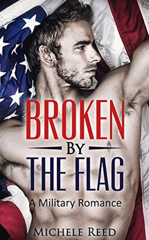 Military Romance: Broken by the Flag (Sweet New Adult Alpha Male Romance)