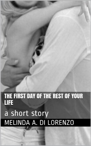 The First Day Of The Rest Of Your Life: A Short Story