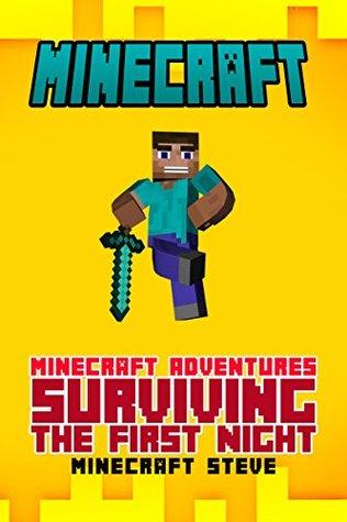Minecraft: Minecraft Adventures - Surviving The First Night! (minecraft diary, minecraft secrets, minecraft comics, minecraft stories, minecraft ebooks, minecraft kindle, minecraft books Book 1)