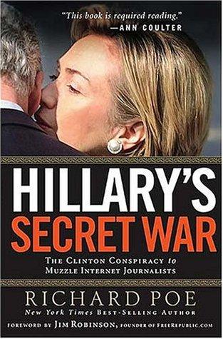 Hillary's Secret War: The Clinton Conspiracy to Muzzle Internet Journalists