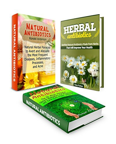 Natural Antibiotics Box Set: 10 Effective Natural Home Remedies to Protect and Cure You from Illness Combined with Other Verified Natural Antibiotics Made ... home remedies, natural medicine)