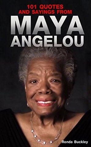 101 Quotes and Sayings From Maya Angelou: Inspirational Quotes From Phenomenal Woman MOBI FB2 por Ronda Buckley