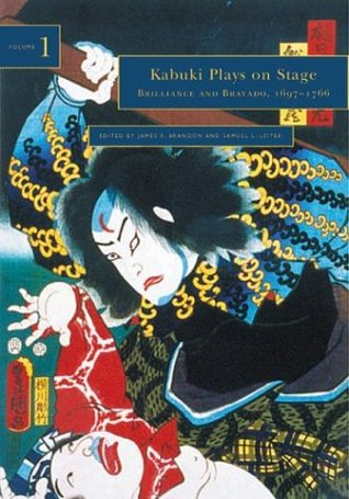 Kabuki Plays on Stage. Volume 1: Brilliance and Bravado, 1697-1766