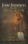 Josie Jameson and the Stone Witch by Jennifer Hotes