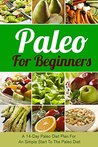 Paleo for Beginners: A 14-Day Paleo Diet Plan for a Simple Start to the Paleo Diet