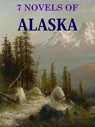 7 Novels of Alaska (Annotated): Boxed Set