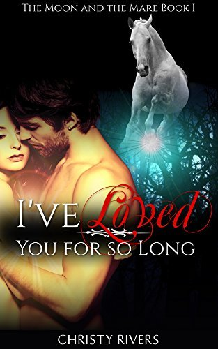 I've Loved You for so Long (The Moon and the Mare #1)