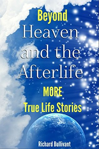 Beyond Heaven and The Afterlife: More Real Life Stories (Books About Heaven Book 2)