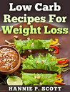 Low Carb Recipes for Weight Loss: Low Carb, Low Carb Diet, Low Carb Cookbook, Low Carb Recipes (Quick and Easy Cooking Series)