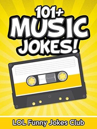 101+ Funny Music Jokes: Hilarious Music & Musician Jokes, Comedy, Puns, and Humor (Funny & Hilarious Joke Books)