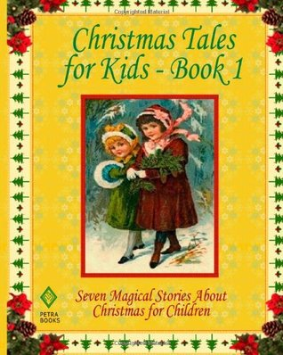Christmas Tales for Kids - Book 1: Seven Magical Stories About Christmas for Children