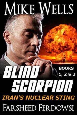 Blind Scorpion, Books 1, 2 & 3 (Book 1 Free): Iran's Nuclear Sting