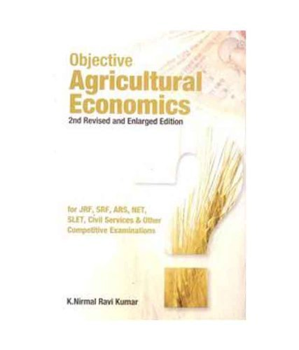 Objective Agricultural Economics 2nd Revised and Enlarged Edition for JRF, SRF, ARS, NET, SLET, Civil Services & Other Competitive Examinations