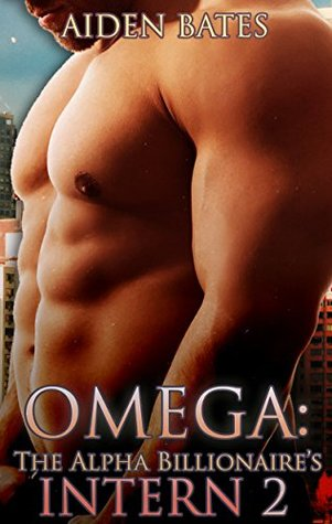 Omega: The Alpha Billionaire's Intern 2 (The Alpha Billionaire's Intern #2)