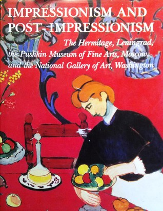 Impressionism and Post-Impressionism: The Hermitage, Lenningrad, the Pushkin Museum of Fine Arts, Moscow, and the National Gallery of Art, Washington