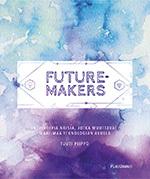 Futuremakers by Tuuti Piippo