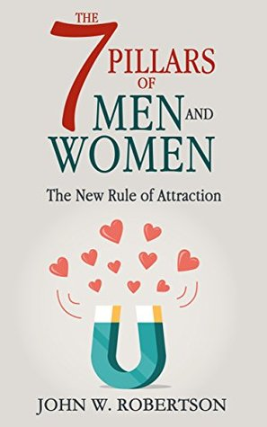 The 7 Pillars of Men and Women: The New Rule of Attraction