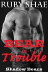 Bear in Trouble (Shadow Bears, #2)