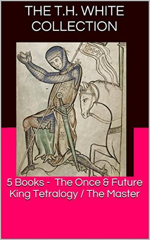 The T.H. White Collection: 5 Books Including The Once and Future King Tetralogy (The Sword in the Stone, The Queen of Air and Darkness, The Ill-Made Knight and The Candle in the Wind) & The Master