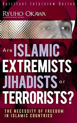 Are Islamic Extremists Jihadists or Terrorists?: The Necessity of Freedom in Islamic Countries