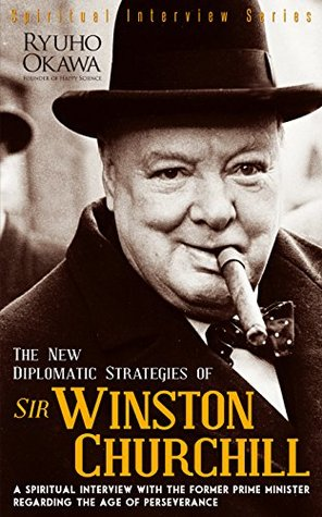 The New Diplomatic Strategies of Sir Winston Churchill: A Spiritual Interview with the Former Prime Minister Regarding the Age of Perseverance