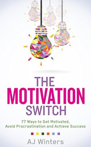 The Motivation Switch by A.J. Winters