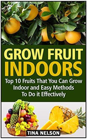 Grow Fruit Indoors: Top 10 Fruits That You Can Grow Indoor and Easy Methods To Do It Effectively