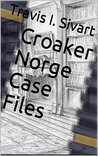 Croaker Norge Case Files: A Steampunk Short Story Cycle