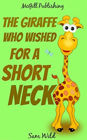 Books For Kids: The Giraffe Who Wished for a Short Neck: Bedtime Stories For Kids Ages 3-8 (Kids Books - Bedtime Stories For Kids - Children's Books - Free Stories)