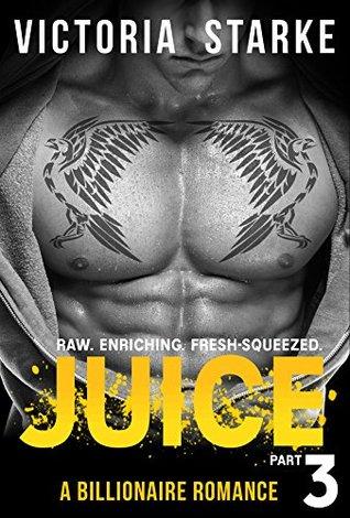 Juice: (An Alpha Male Billionaire Romance - Part 3)