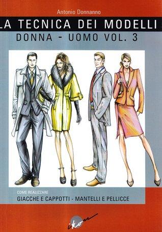 La tecnica dei modelli : donna-uomo vol.3: giacche e cappotti, mantelli e pellicce