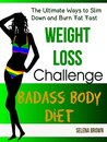 Badass Body Diet: Weight Loss Challenge, The Ultimate Ways to Slim Down and Burn Fat Fast
