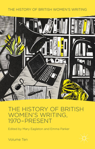 The History of British Women's Writing, 1970-Present: Volume Ten