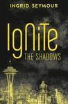 Ignite the Shadows (Ignite the Shadows, #1)