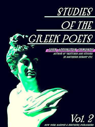 Studies of the Greek Poets Volume 2 (of 2) (Studies of the Greek Poets Series)