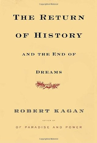 The Return of History and the End of Dreams by Robert Kagan