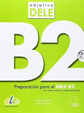 Objetivo Dele: Level B2: Preparacion Par el Dele B2