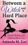 Between a Witch and a Hard Place (Wicked Witches of the Midwest, #4-6)